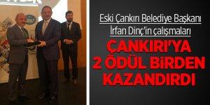 Eski Çankırı Belediye Başkanı İrfan Dinç'in çalışmaları Çankırı'ya 2 ödül birden kazandırdı