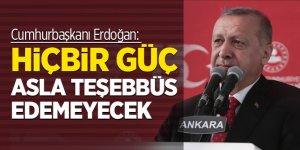 Cumhurbaşkanı Erdoğan: Hiçbir güç asla teşebbüs edemeyecek