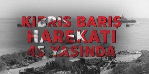 Kıbrıs Barış Harekatı 45 yaşında