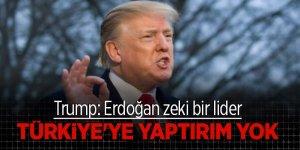 Trump: Erdoğan zeki bir lider, Türkiye'ye yaptırım yok