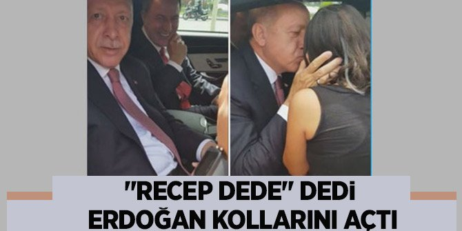 'Recep dede' dedi, Erdoğan kollarını açtı