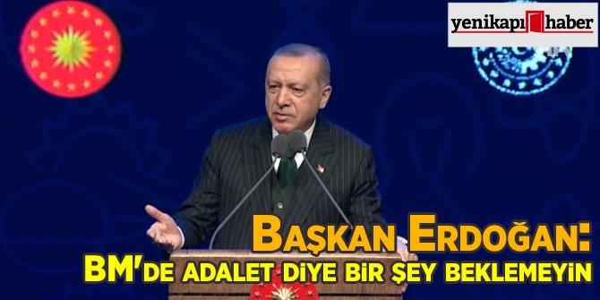 Başkan Erdoğan: BM'de adalet diye bir şey beklemeyin!